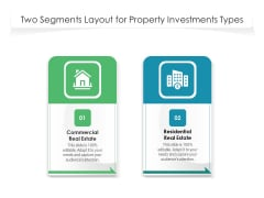 Two Segments Layout For Property Investments Types Ppt PowerPoint Presentation Layouts Slideshow PDF