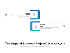 Two Steps Of Business Project Costs Analysis Ppt PowerPoint Presentation File Example Topics PDF