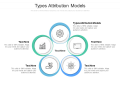 Types Attribution Models Ppt PowerPoint Presentation Gallery Slide Cpb
