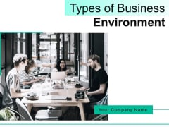 Types Of Business Environment Ppt PowerPoint Presentation Complete Deck With Slides