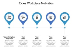 Types Workplace Motivation Ppt PowerPoint Presentation Influencers Cpb