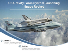 US Gravity Force System Launching Space Rocket Ppt PowerPoint Presentation Gallery Templates PDF