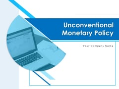 Unconventional Monetary Policy Ppt PowerPoint Presentation Complete Deck With Slides