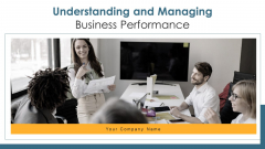 Understanding And Managing Business Performance Ppt PowerPoint Presentation Complete Deck With Slides