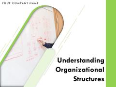 Understanding Organizational Structures Ppt PowerPoint Presentation Complete Deck With Slides