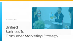Unified Business To Consumer Marketing Strategy Ppt PowerPoint Presentation Complete Deck With Slides