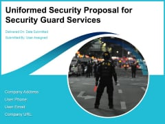 Uniformed Security Proposal For Security Guard Services Ppt PowerPoint Presentation Complete Deck With Slides