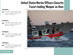 United States Marine Officers Security Escort Holding Weapon On Boat Ppt PowerPoint Presentation Outline Icon PDF