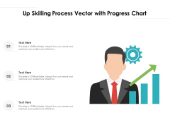 Up Skilling Process Vector With Progress Chart Ppt PowerPoint Presentation Layouts Summary PDF