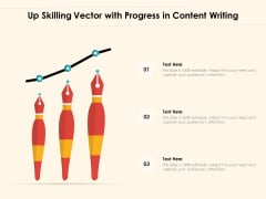 Up Skilling Vector With Progress In Content Writing Ppt PowerPoint Presentation Styles Professional PDF