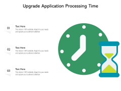 Upgrade Application Processing Time Ppt PowerPoint Presentation Outline Structure PDF