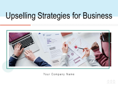 Upselling Strategies For Business Ppt PowerPoint Presentation Complete Deck With Slides