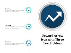 Upward Arrow Icon With Three Text Holders Ppt PowerPoint Presentation Gallery Ideas PDF