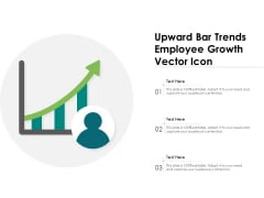 Upward Bar Trends Employee Growth Vector Icon Ppt PowerPoint Presentation File Themes PDF