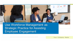 Use Workforce Management As Strategic Practice For Assisting Ppt PowerPoint Presentation Complete With Slides