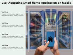 User Accessing Smart Home Application On Mobile Ppt PowerPoint Presentation Icon Example PDF