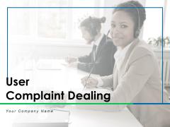 User Complaint Dealing Customer Process Ppt PowerPoint Presentation Complete Deck