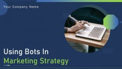 Using Bots In Marketing Strategy Ppt PowerPoint Presentation Complete Deck With Slides