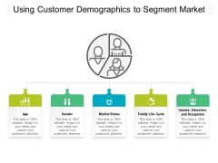 Using Customer Demographics To Segment Market Ppt PowerPoint Presentation File Graphic Images PDF