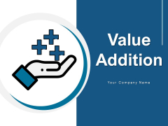 Value Addition Product Employers Ppt PowerPoint Presentation Complete Deck