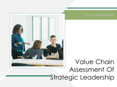 Value Chain Assessment Of Strategic Leadership Ppt PowerPoint Presentation Complete Deck With Slides