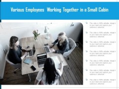 Various Employees Working Together In A Small Cabin Ppt PowerPoint Presentation Pictures Sample PDF