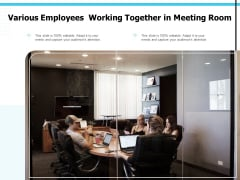 Various Employees Working Together In Meeting Room Ppt PowerPoint Presentation Infographics Slideshow PDF
