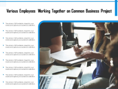 Various Employees Working Together On Common Business Project Ppt PowerPoint Presentation Infographic Template Show PDF