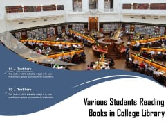 Various Students Reading Books In College Library Ppt PowerPoint Presentation File Inspiration PDF