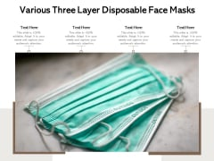 Various Three Layer Disposable Face Masks Ppt PowerPoint Presentation Gallery Deck PDF