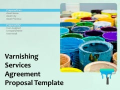Varnishing Services Agreement Proposal Template Ppt PowerPoint Presentation Complete Deck With Slides
