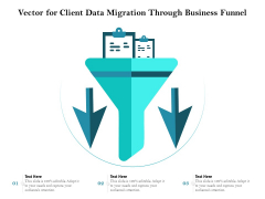 Vector For Client Data Migration Through Business Funnel Ppt PowerPoint Presentation Icon Background PDF
