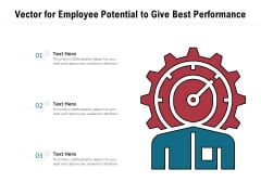Vector For Employee Potential To Give Best Performance Ppt PowerPoint Presentation Gallery Graphic Tips PDF