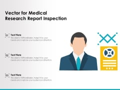 Vector For Medical Research Report Inspection Ppt PowerPoint Presentation Gallery Themes PDF