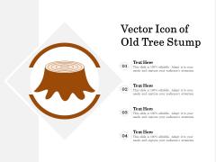 Vector Icon Of Old Tree Stump Ppt PowerPoint Presentation Icon Ideas PDF