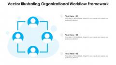 Vector Illustrating Organizational Workflow Framework Ppt PowerPoint Presentation File Format PDF