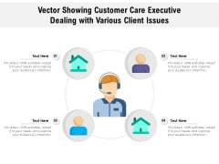 Vector Showing Customer Care Executive Dealing With Various Client Issues Ppt PowerPoint Presentation Outline Professional PDF