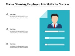 Vector Showing Employee Life Skills For Success Ppt PowerPoint Presentation Gallery Introduction PDF