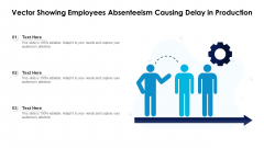 Vector Showing Employees Absenteeism Causing Delay In Production Ppt PowerPoint Presentation File Infographic Template PDF