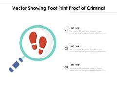 Vector Showing Foot Print Proof Of Criminal Ppt PowerPoint Presentation Outline Graphic Images PDF