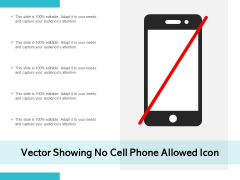 Vector Showing No Cell Phone Allowed Icon Ppt PowerPoint Presentation Gallery Ideas PDF