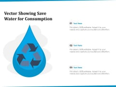 Vector Showing Save Water For Consumption Ppt PowerPoint Presentation File Pictures PDF