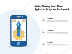 Vector Showing Smart Phone Application Design And Development Ppt PowerPoint Presentation File Graphics PDF