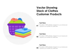 Vector Showing Stack Of Clothes Customer Products Ppt PowerPoint Presentation Gallery Slide Portrait PDF