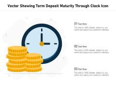 Vector Showing Term Deposit Maturity Through Clock Icon Ppt PowerPoint Presentation Gallery Designs PDF