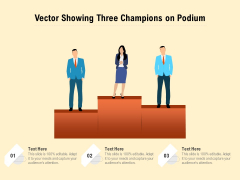 Vector Showing Three Champions On Podium Ppt PowerPoint Presentation Gallery Diagrams PDF