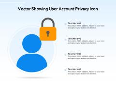 Vector Showing User Account Privacy Icon Ppt PowerPoint Presentation Portfolio Designs PDF