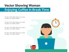 Vector Showing Woman Enjoying Coffee In Break Time Ppt PowerPoint Presentation File Format Ideas PDF
