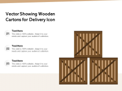 Vector Showing Wooden Cartons For Delivery Icon Ppt PowerPoint Presentation Ideas Graphics Example PDF