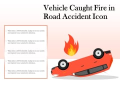 Vehicle Caught Fire In Road Accident Icon Ppt PowerPoint Presentation Diagram Templates PDF